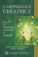 L'abondance créatrice : Les clefs de l'abondance spirituelle et matérielle