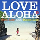 LOVE ALOHA~SunLite and MoonLite