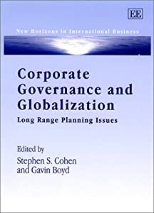 Corporate Governance and Globalization: Long Range Planning Issues (New Horizons in International Business series) Stephen S. Cohen and Gavin Boyd
