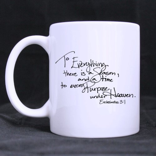 "Simple Gift For Christmas / New Year / Birthday - White Mug - Christian Bible ""To Everything Ther Is A Reason And A Time To Every Purpose Under Heaven Ecclesiastes 3:1 "" 11Oz/100% Ceramic Custom Coffee/Tea Mug"