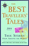 Best Travellers Tales 2004: True Stories from Around the World (Best Travel Writing)