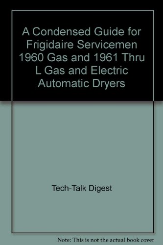 "A Condensed Guide For Frigidaire Servicemen 1960 Gas And 1961 Thru ""L"" Gas And Electric Automatic Dryers"