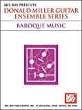 Mel Bay Guitar Ensemble: Baroque (Donald Miller Guitar Ensemble Series) (0786649631) by Miller, Donald
