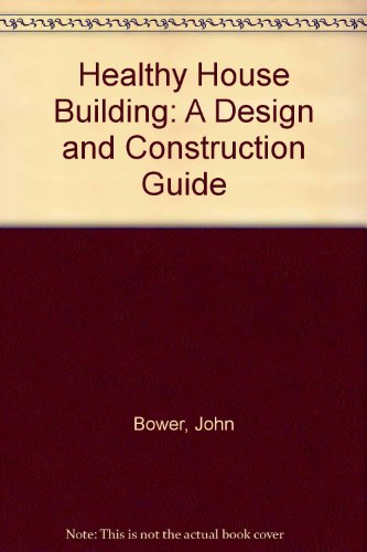 Healthy House Building: A Design and Construction Guide