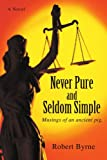 Never Pure and Seldom Simple: Musings of an ancient pig. (059544539X) by Byrne, Robert