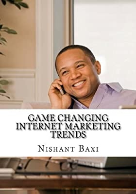 Game Changing Internet Marketing Trends by Mr Nishant K Baxi (2016-01-28)