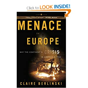Menace in Europe: Why the Continent's Crisis Is America's, Too Claire Berlinski