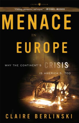 Menace in Europe: Why the Continent's Crisis Is America's, Too: Claire Berlinski: 9781400097708: Amazon.com: Books