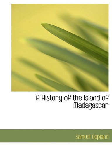 A History of the Island of Madagascar