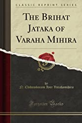 The Brihat Jataka of Varaha Mihira (Classic Reprint)