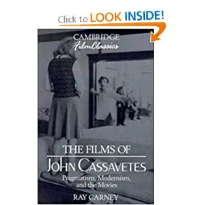 The Films of John Cassavetes: Pragmatism, Modernism, and the Movies (Cambridge Film Classics) Raymond Carney