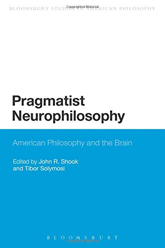 Pragmatist Neurophilosophy: American Philosophy and the Brain (Bloomsbury Studies in American Philosophy)