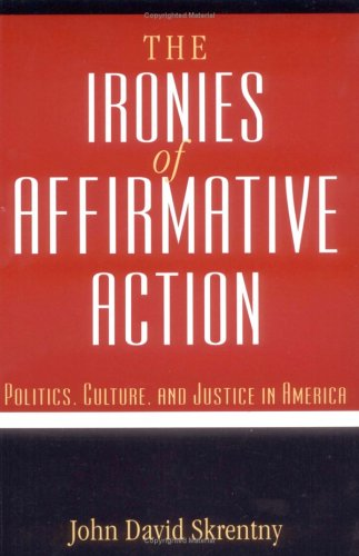 The Ironies of Affirmative Action: Politics, Culture, and...