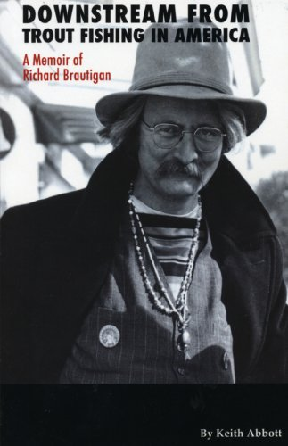 Downstream from Trout Fishing in America: A Memoir of Richard Brautigan: Keith Abbott: 9780982225226: Amazon.com: Books