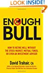 Enough Bull: How to Retire Well witho...