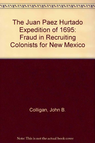 The Juan Paez Hurtado Expedition of 1695: Fraud in Recruiting Colonists for New Mexico PDF