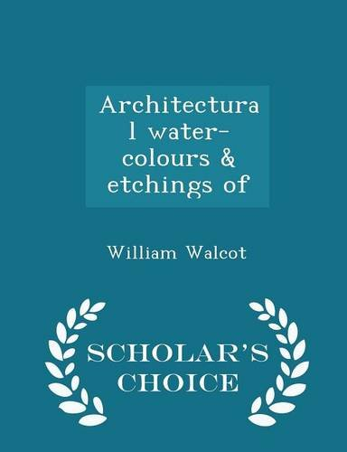 Architectural water-colours & etchings of  - Scholar's Choice Edition