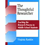 The Thoughtful Researcher: Teaching the Research Process to Middle School Students (Information Literacy Series) ~ Virginia Rankin