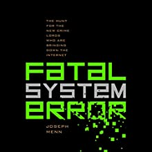 Fatal System Error: The Hunt for the New Crime Lords Who Are Bringing Down the Internet (       UNABRIDGED) by Joseph Menn Narrated by Christian Rummel