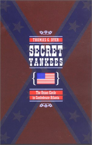 Secret Yankees: The Union Circle in Confederate Atlanta (War/Society/Culture)