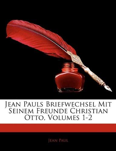 Jean Pauls Briefwechsel Mit Seinem Freunde Christian Otto, Erster Band