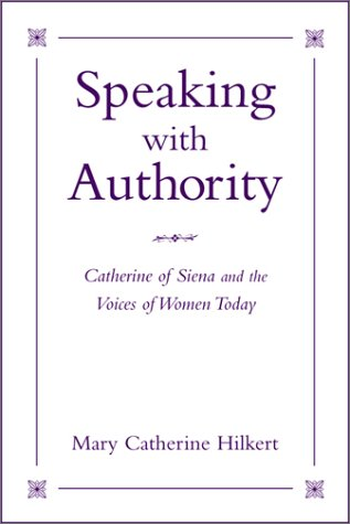 Speaking with Authority: Catherine of Siena and the Voices of Women Today (Madeleva Lecture in Spirituality)