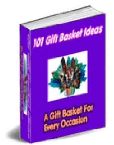Best eBook on How To Make Gift Baskets - 101 Gift Basket Ideas: A Gift Basket For Every Occasion