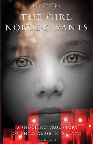 The Girl Nobody Wants - A Shocking True Story of Child Abuse in Ireland