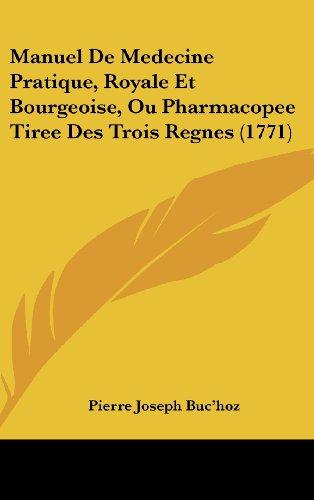 Manuel de Medecine Pratique, Royale Et Bourgeoise, Ou Pharmacopee Tiree Des Trois Regnes (1771)