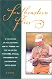 Southeastern Flies: A Collection of Flies, Fly-Tying & Fly-Fishing tips for Use on the Tailwaters, Streams and Lakes of the Southeastern United States