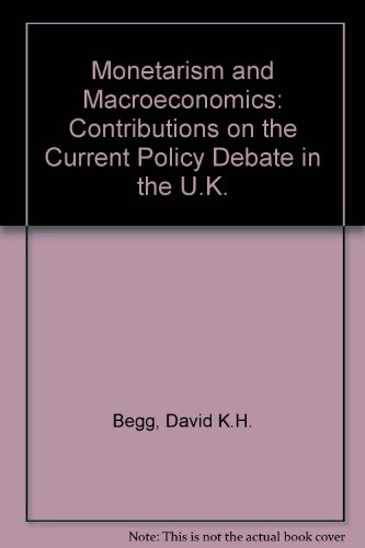 Monetarism and Macroeconomics: Contributions on the Current Policy Debate in the U.K.