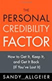 img - for The Personal Credibility Factor: How to Get It, Keep It, and Get It Back (If You've Lost It) by Sandy Allgeier (2009-02-19) book / textbook / text book
