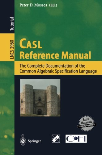 CASL Reference Manual: The Complete Documentation of the Common Algebraic Specification Language (Lecture Notes in Compu