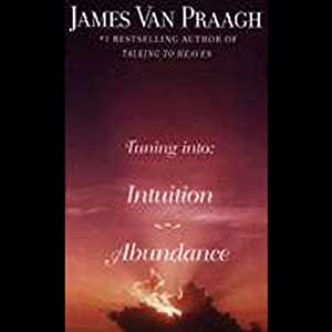 Tuning In: Intuition/Abundance | [James Van Praagh]