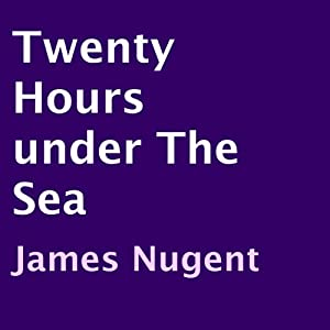 Twenty Hours Under the Sea | [James Nugent]