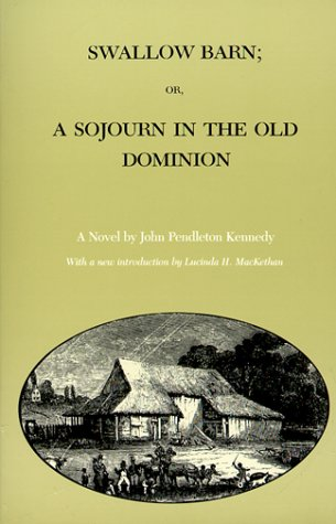 Swallow Barn; Or, a Sojourn in the Old Dominion (Library of Southern Civilization), John Pendleton Kennedy