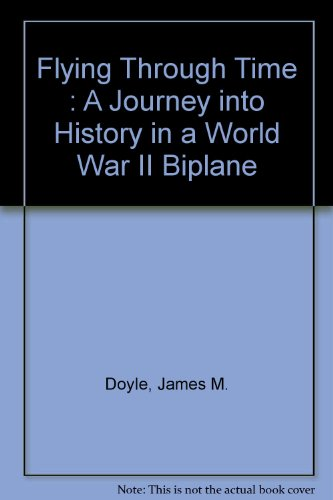 Flying Through Time : A Journey into History in a World War II Biplane PDF Download Free