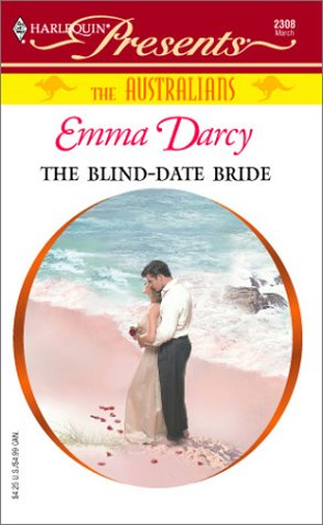 The Blind - Date Bride (The Australians) (Harlequin Presents # 2308), Emma Darcy