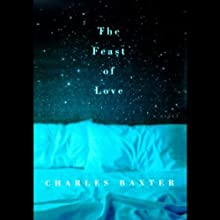 The Feast of Love: A Novel Audiobook by Charles Baxter Narrated by Scott Brick