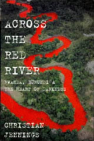Across the Red River: Rwanda, Burundi and the Heart of Darkness