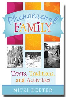 Phenomenal Family: Treats, Traditions, and Activities by Mitzi Deeter- Hundreds of Ideas for Creating Family Unity, Creative Meals, Holiday Games, Connecting with Children, Creating a Family Book, How to Keep Home Clean and Organized, Etc.