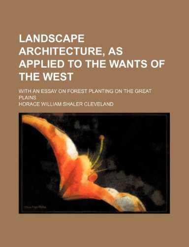 Landscape architecture, as applied to the wants of the West; with an essay on forest planting on the Great Plains