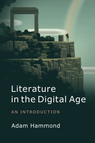 Literature in the Digital Age: An Introduction (Cambridge Introductions to Literature)
