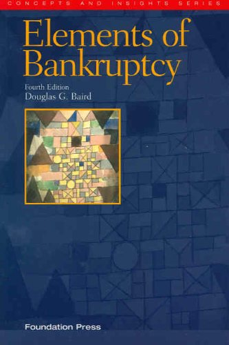 The Elements of Bankruptcy, Fourth Edition (Concepts and Insights)
