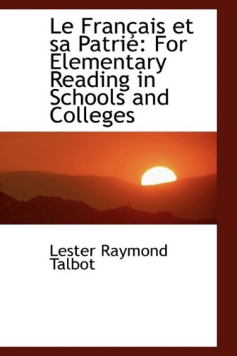 Le Français et sa Patrie: For Elementary Reading in Schools and Colleges