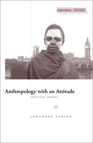 Anthropology with an Attitude: Critical Essays (Cultural Memory in the Present)