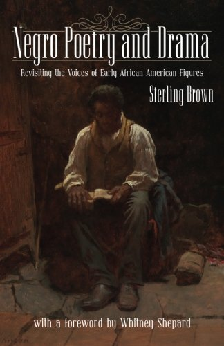 Negro Poetry and Drama: Revisiting the Voices of Early African American Figures