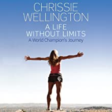 A Life Without Limits (       UNABRIDGED) by Chrissie Wellington, Michael Aylwin Narrated by Imogen Church