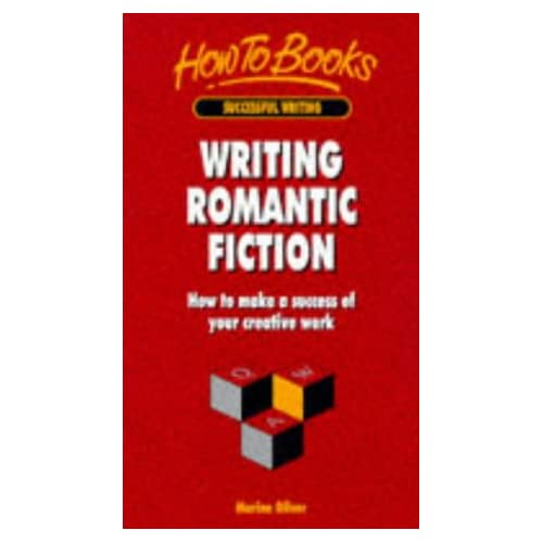 Writing Romantic Fiction: How to Make a Success of Your Creative Work (How to Books (Midpoint))