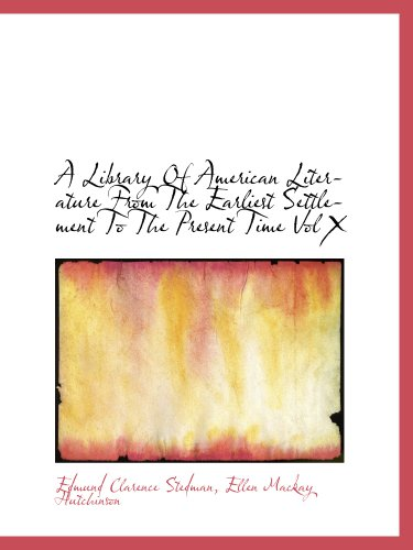 A Library Of American Literature From The Earliest Settlement To The Present Time Vol X
